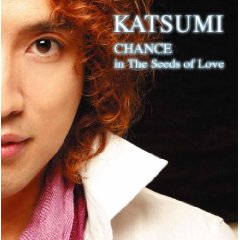 【KATSUMI】CHANCE in the Seeds of Love