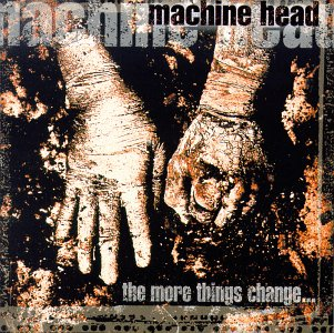 Machine Head/The More Things Change...