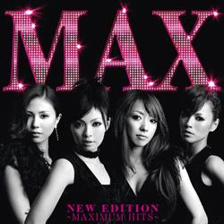 MAX 「NEW EDITION ~MAXIMUM HITS~」