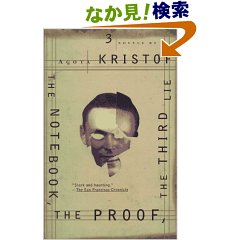 Agota Kristof, The Notebook the Proof the Third Lie: Three Novels